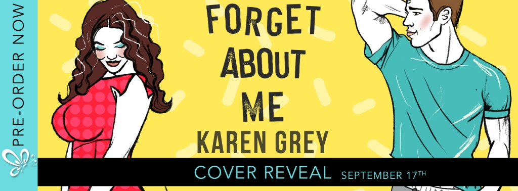 Book Spotlight ~ Cover Reveal for Forget About Me by Karen Grey!!